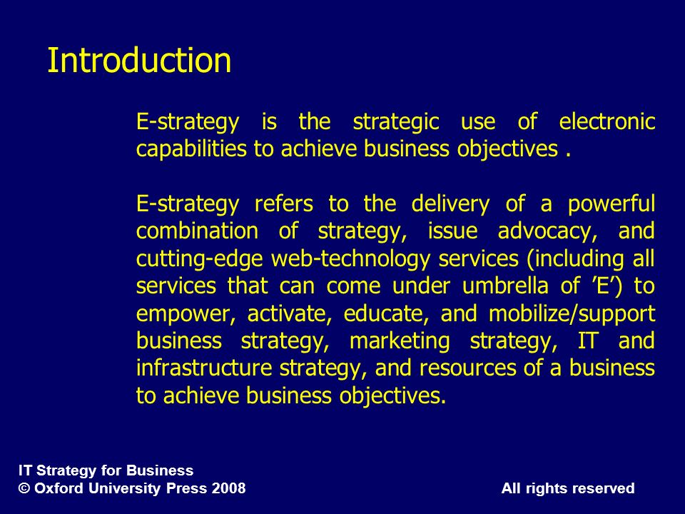 Introduction E-strategy is the strategic use of electronic capabilities to achieve business objectives .