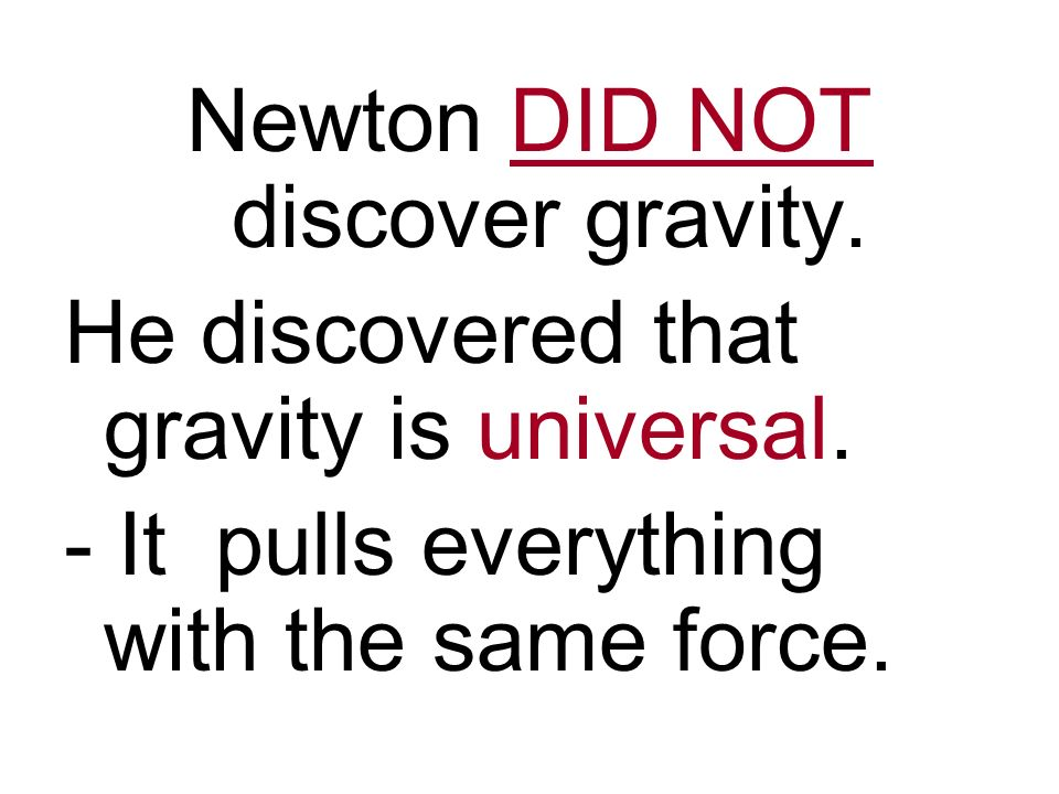 Newton DID NOT discover gravity.