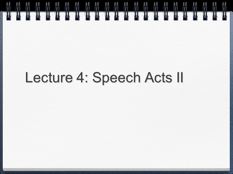 Lecture 4: Speech Acts II