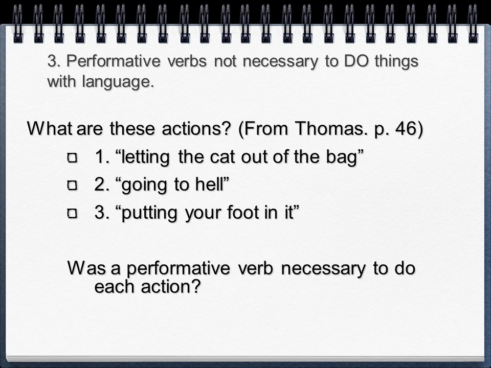 3. Performative verbs not necessary to DO things with language.