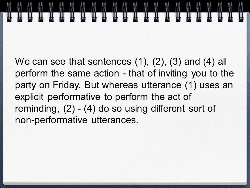 We can see that sentences (1), (2), (3) and (4) all perform the same action - that of inviting you to the party on Friday.