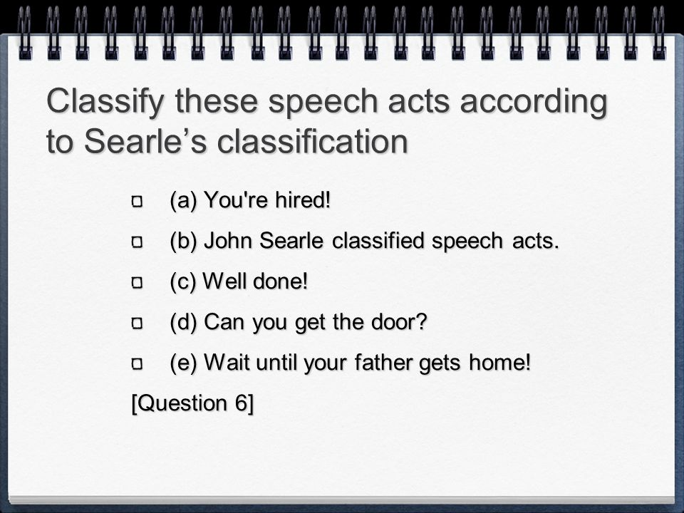 Classify these speech acts according to Searle's classification