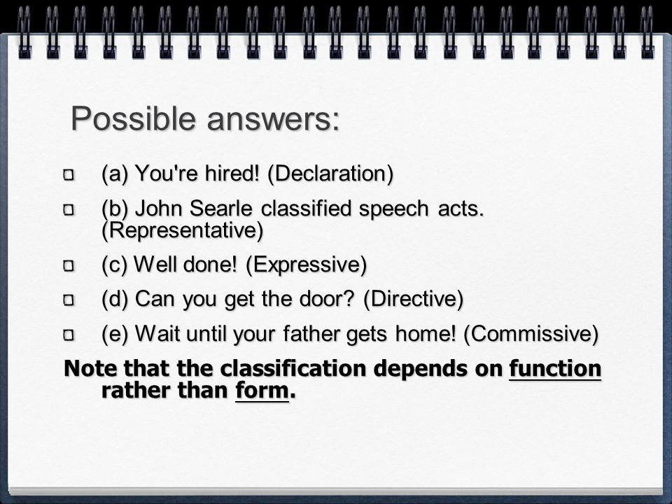 Possible answers: (a) You re hired! (Declaration)