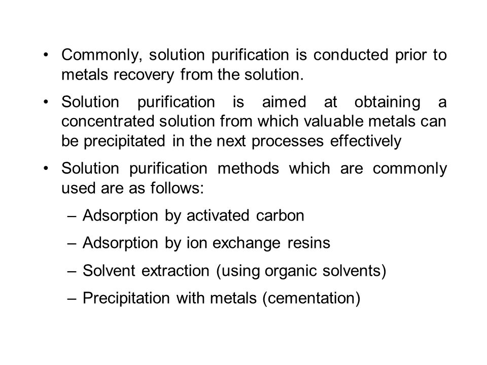 Commonly, solution purification is conducted prior to metals recovery from the solution.