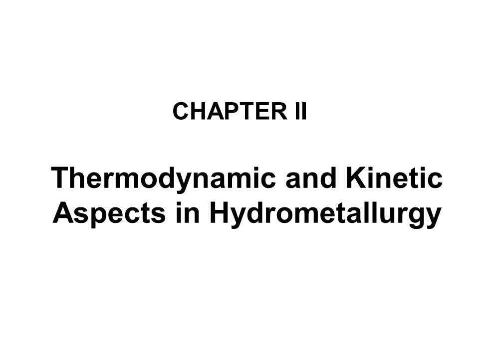 Thermodynamic and Kinetic Aspects in Hydrometallurgy
