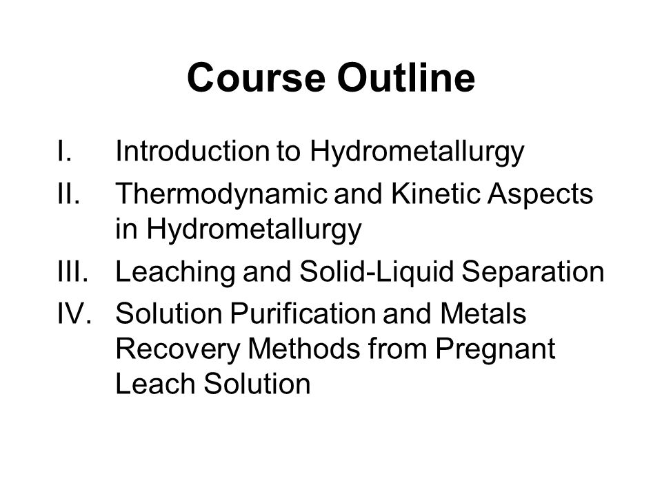 Course Outline Introduction to Hydrometallurgy