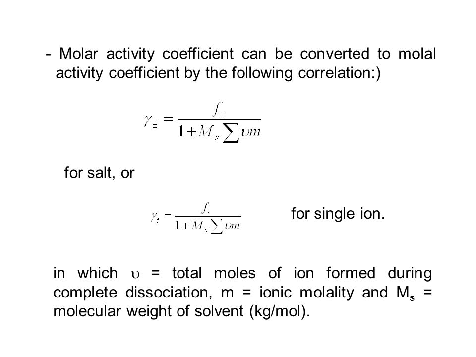 - Molar activity coefficient can be converted to molal activity coefficient by the following correlation:)