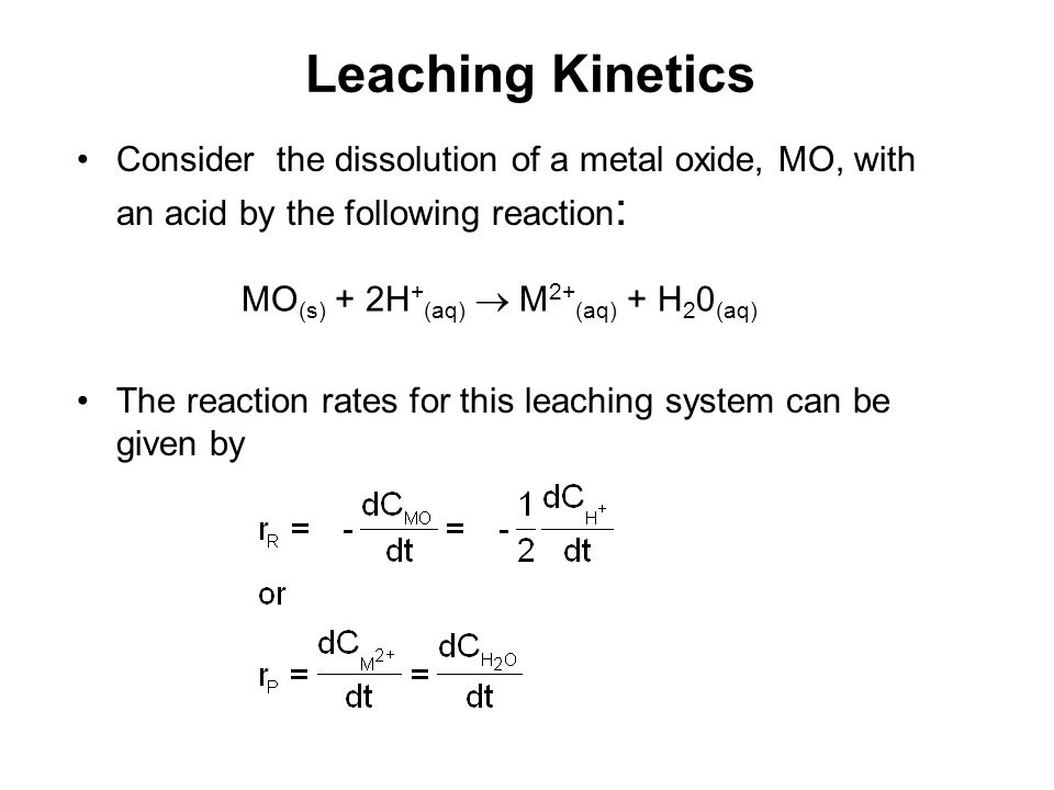 Leaching Kinetics Consider the dissolution of a metal oxide, MO, with an acid by the following reaction: