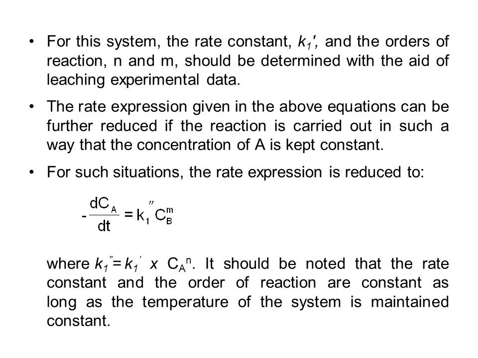 For this system, the rate constant, k1 , and the orders of reaction, n and m, should be determined with the aid of leaching experimental data.