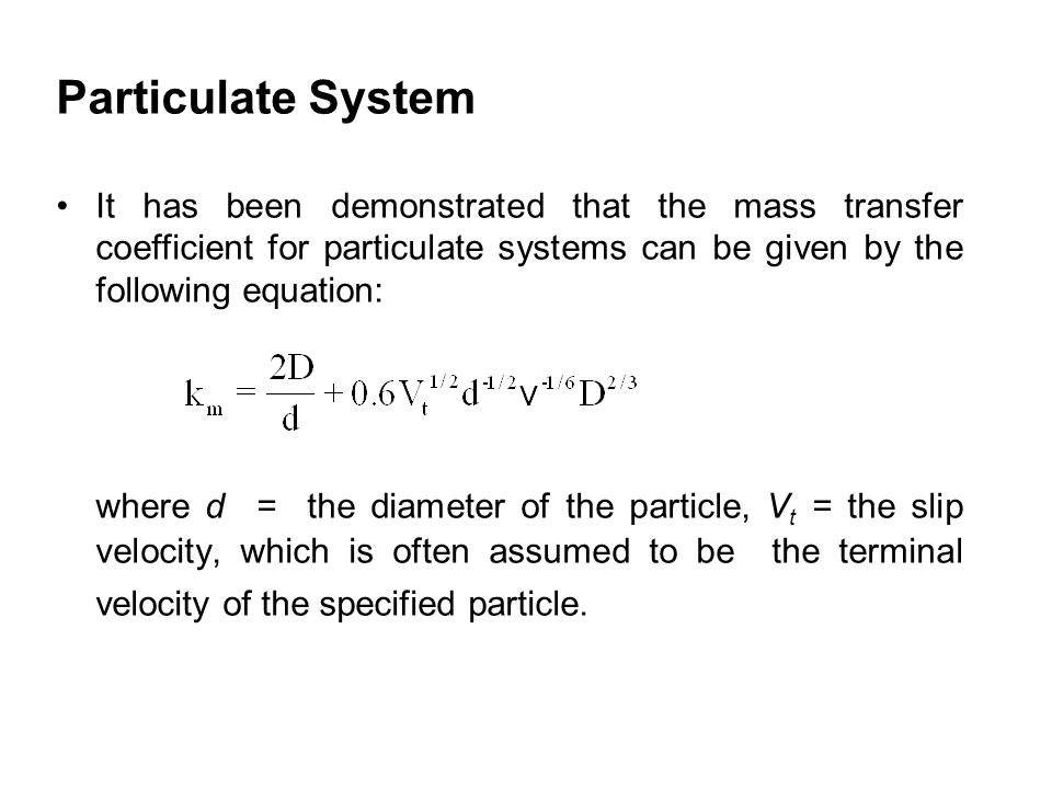 Particulate System It has been demonstrated that the mass transfer coefficient for particulate systems can be given by the following equation: