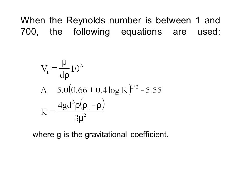 When the Reynolds number is between 1 and 700, the following equations are used: