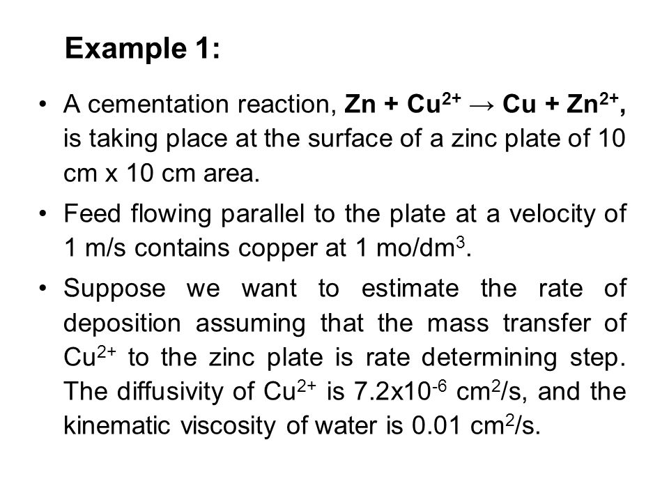 Example 1: A cementation reaction, Zn + Cu2+ → Cu + Zn2+, is taking place at the surface of a zinc plate of 10 cm x 10 cm area.
