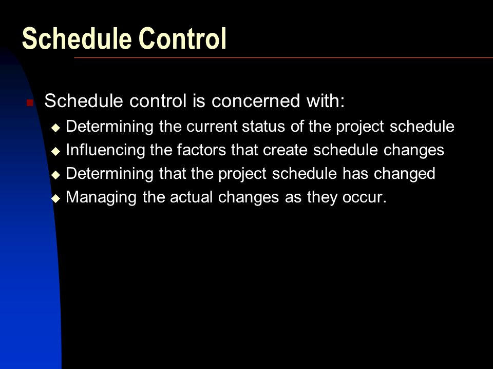 Schedule Control Schedule control is concerned with:
