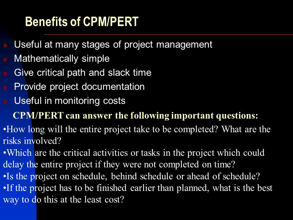 Benefits of CPM/PERT Useful at many stages of project management
