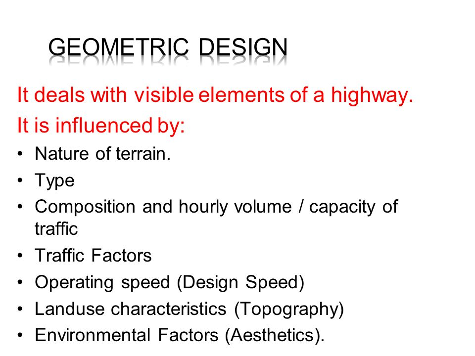 Geometric Design It deals with visible elements of a highway.