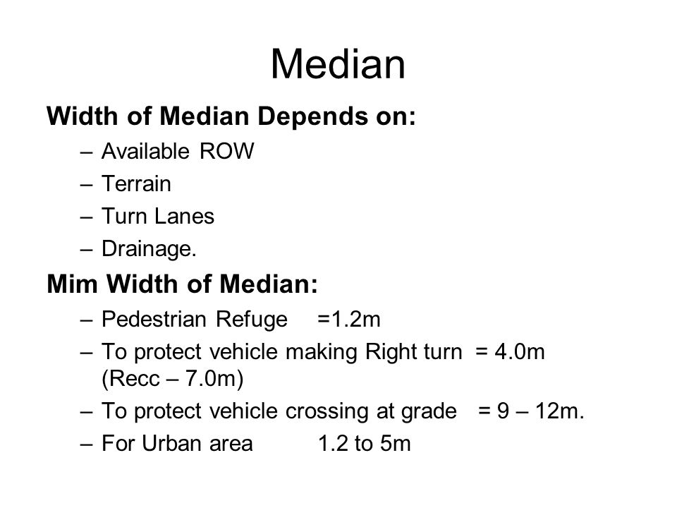 Median Width of Median Depends on: Mim Width of Median: Available ROW