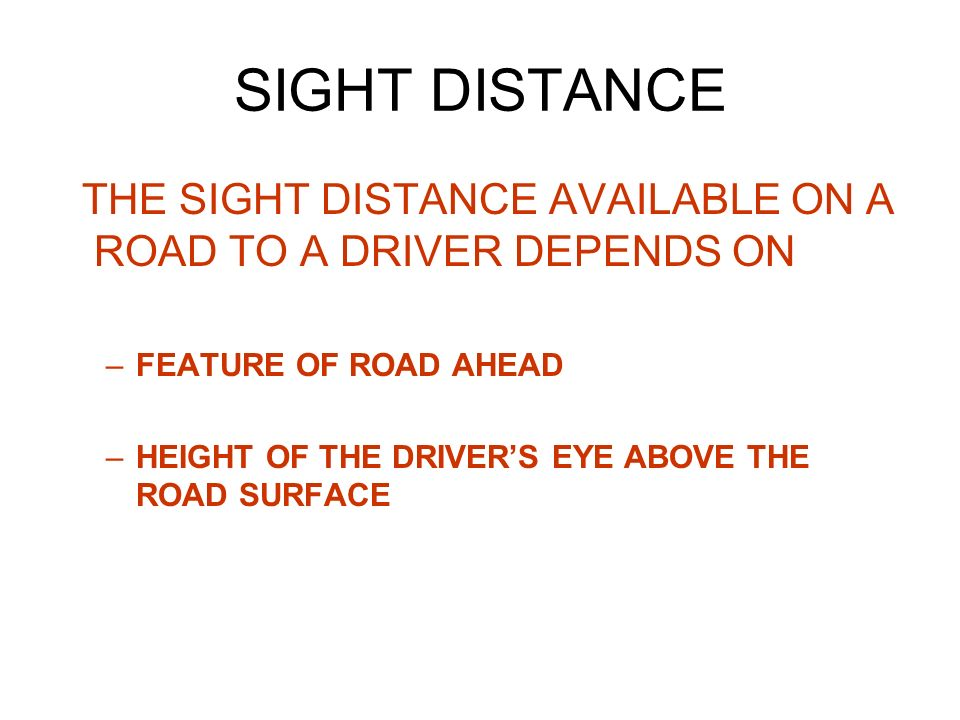 SIGHT DISTANCE THE SIGHT DISTANCE AVAILABLE ON A ROAD TO A DRIVER DEPENDS ON. FEATURE OF ROAD AHEAD.
