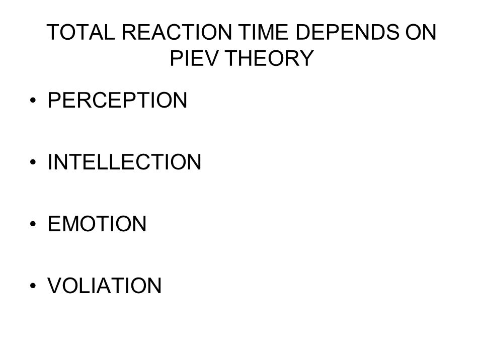 TOTAL REACTION TIME DEPENDS ON PIEV THEORY
