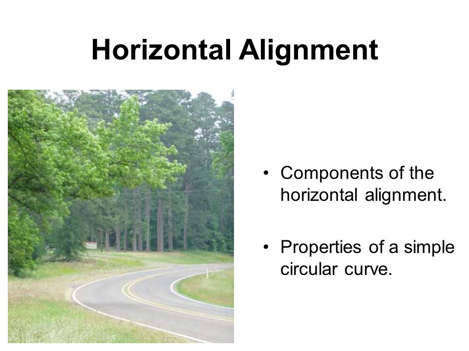 Horizontal Alignment Components of the horizontal alignment.