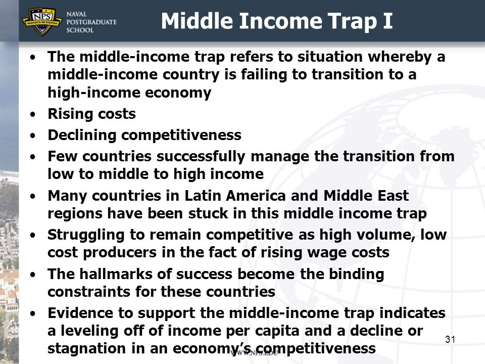 Middle Income Trap I The middle-income trap refers to situation whereby a middle-income country is failing to transition to a high-income economy.