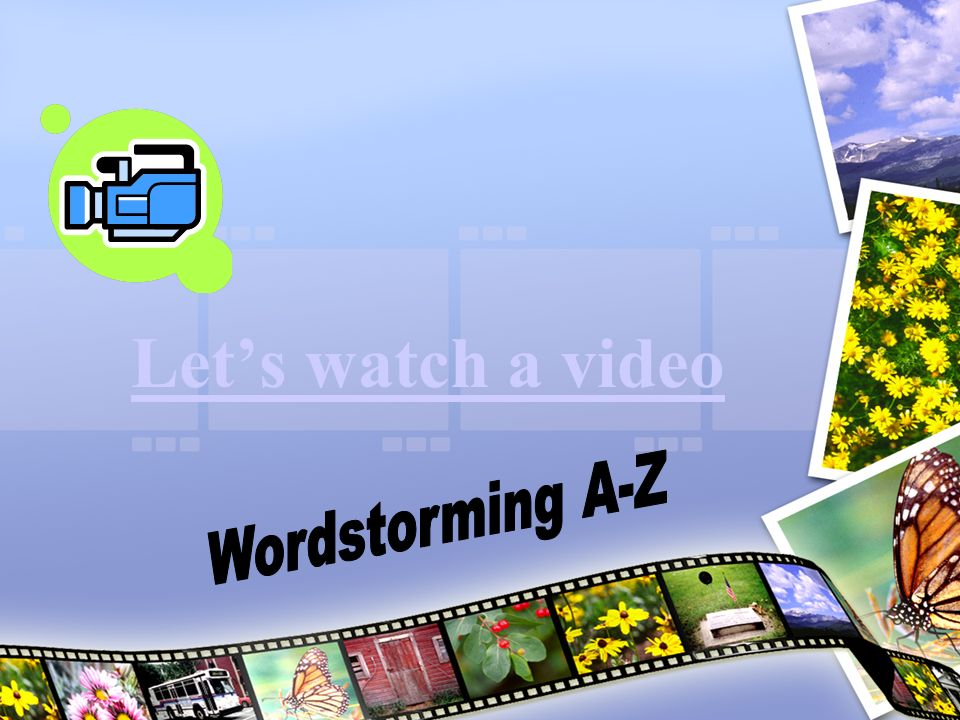 Let's watch a video Wordstorming A-Z