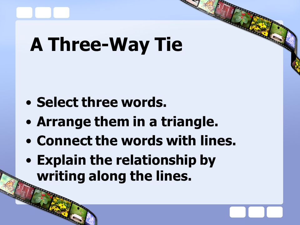 A Three-Way Tie Select three words. Arrange them in a triangle.