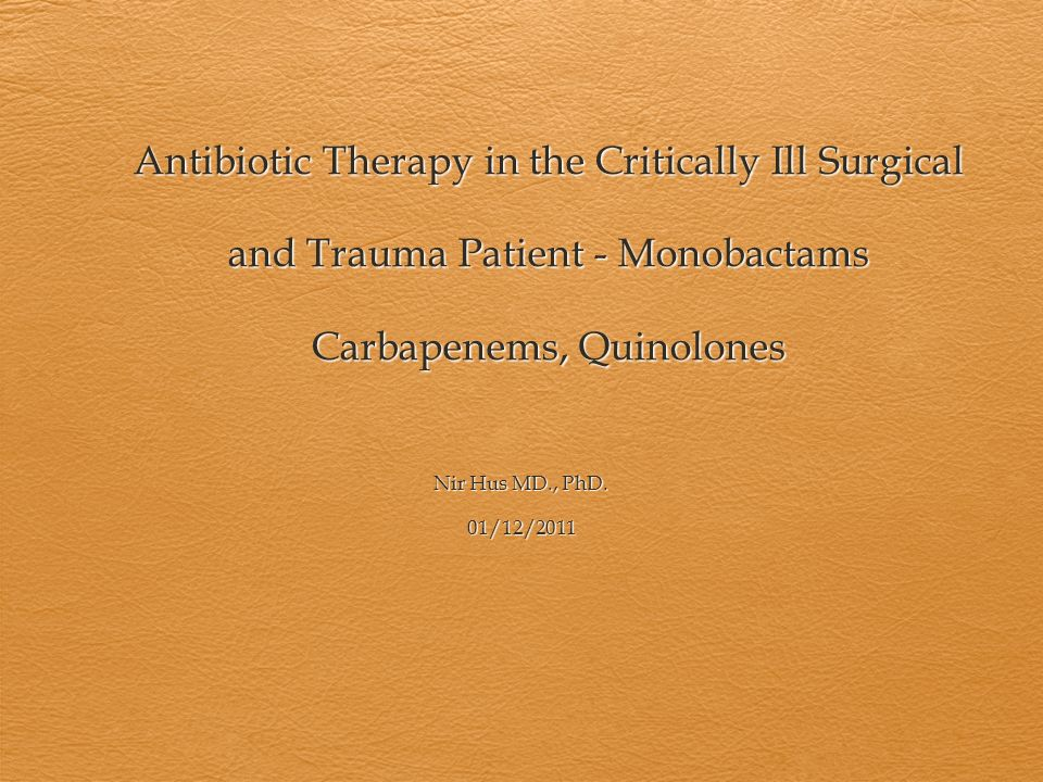 Antibiotic Therapy in the Critically Ill Surgical and Trauma Patient - Monobactams Carbapenems, Quinolones