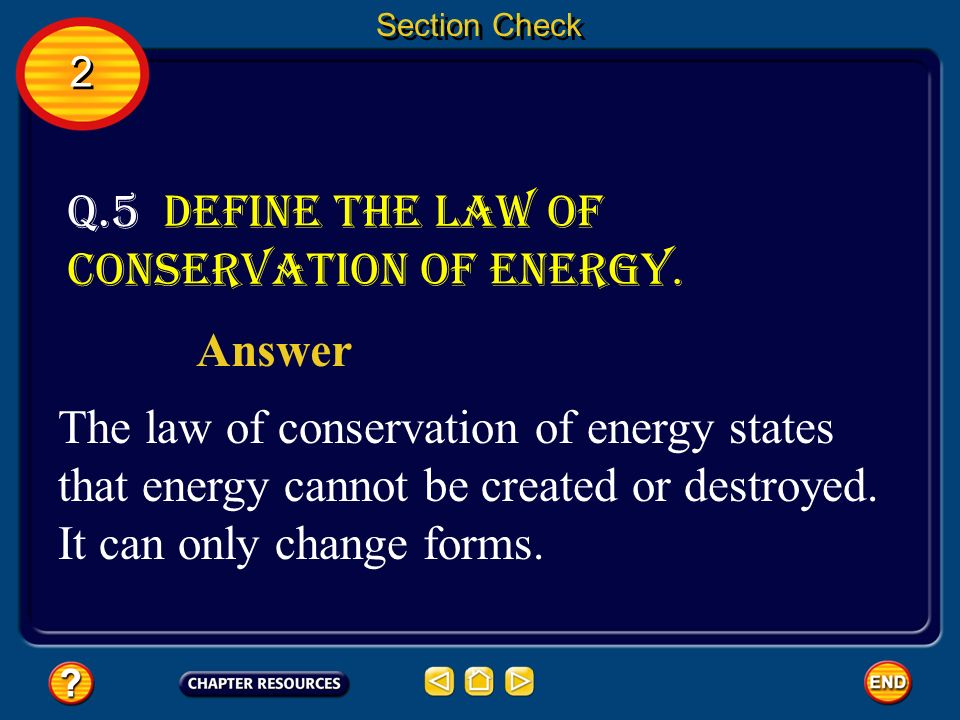 Q.5 Define the law of conservation of energy.