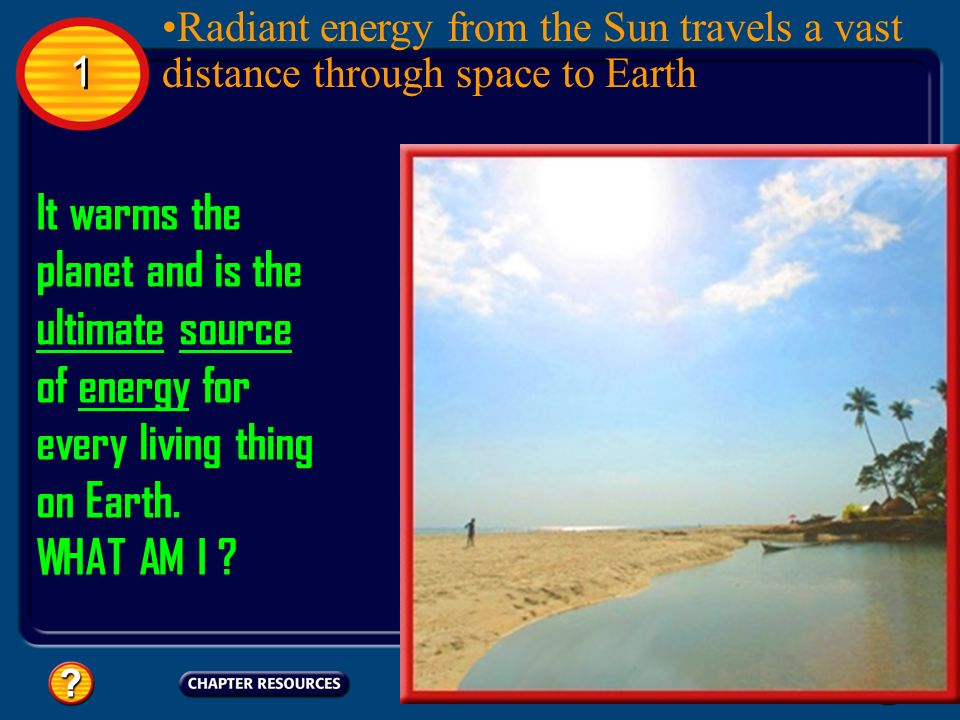 Radiant energy from the Sun travels a vast distance through space to Earth