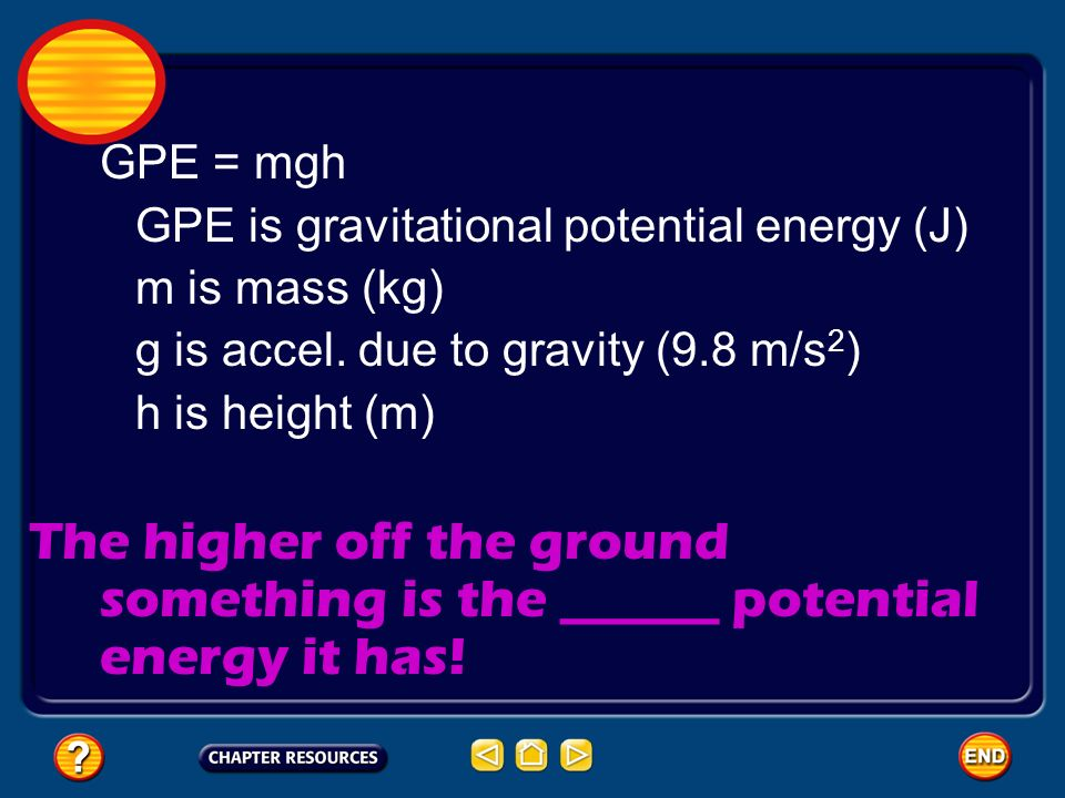 GPE = mgh GPE is gravitational potential energy (J) m is mass (kg) g is accel. due to gravity (9.8 m/s2)