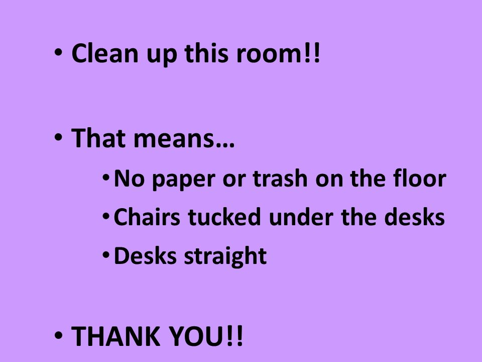 THANK YOU!! Clean up this room!! That means…