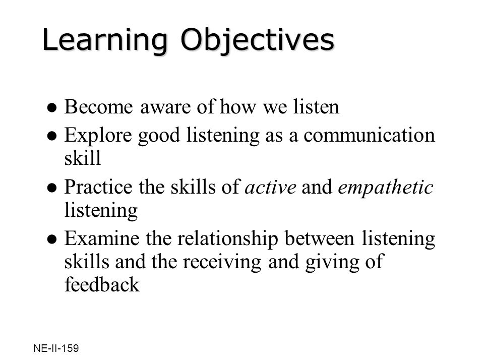 Learning Objectives Become aware of how we listen