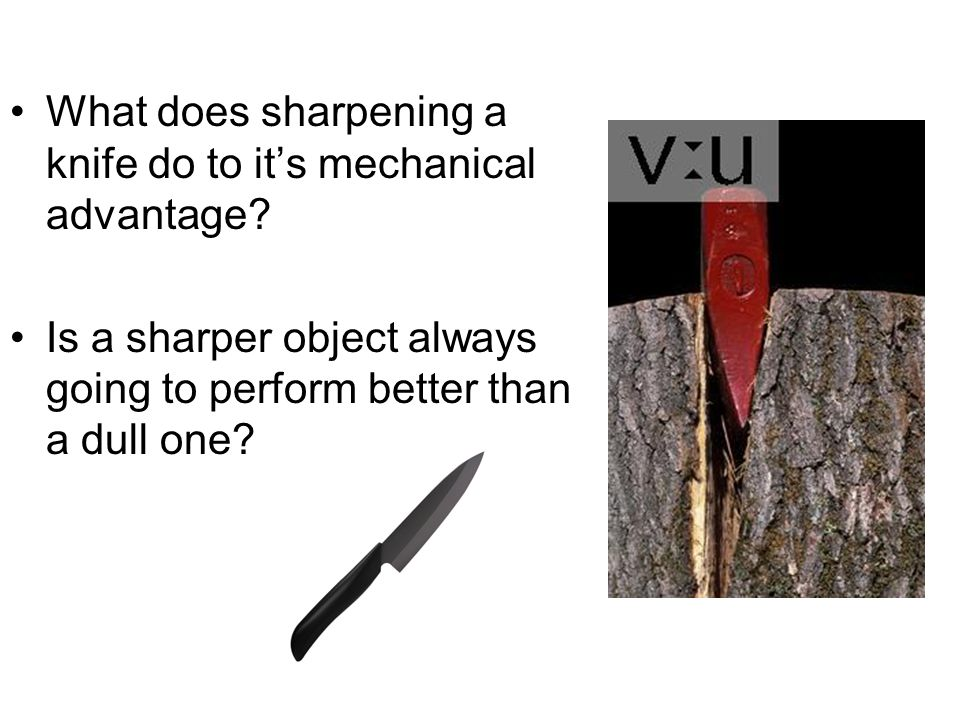 What does sharpening a knife do to it's mechanical advantage
