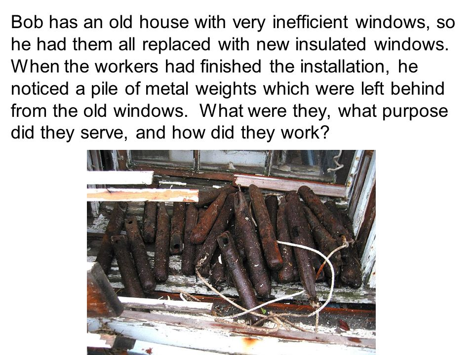 Bob has an old house with very inefficient windows, so he had them all replaced with new insulated windows.