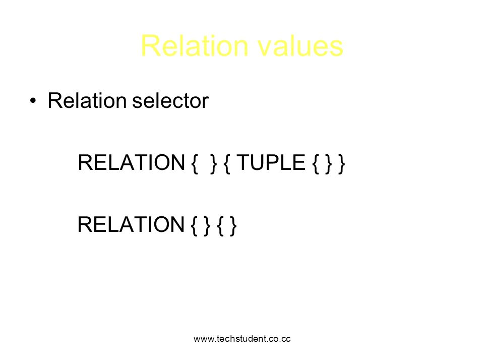Relation values Relation selector RELATION { } { TUPLE { } }