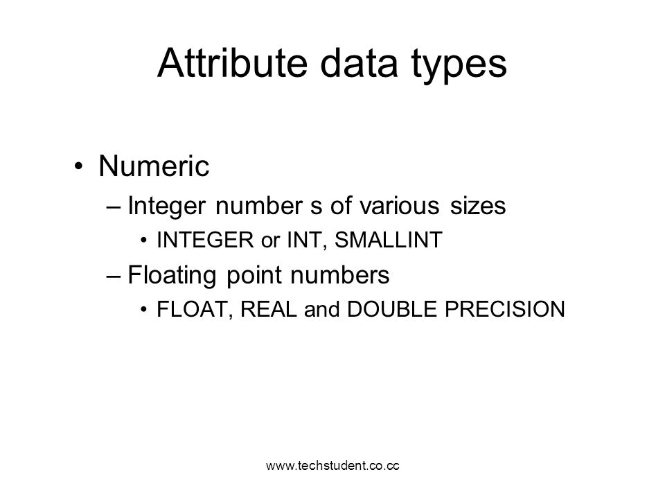 Attribute data types Numeric Integer number s of various sizes