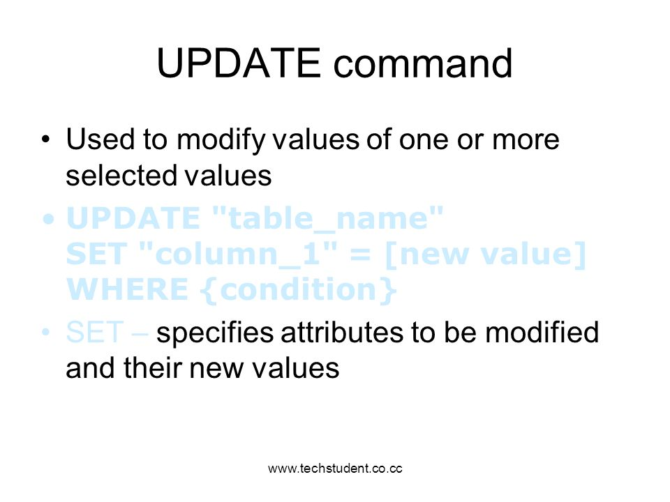 UPDATE command Used to modify values of one or more selected values