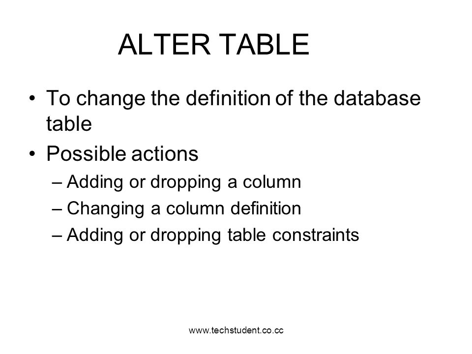 ALTER TABLE To change the definition of the database table