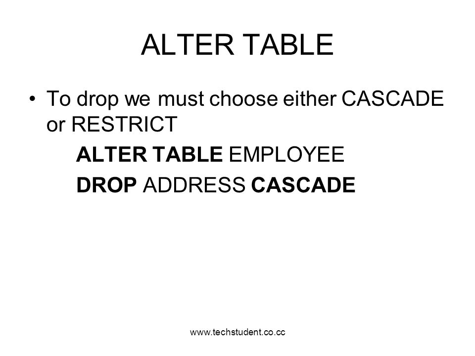 ALTER TABLE To drop we must choose either CASCADE or RESTRICT