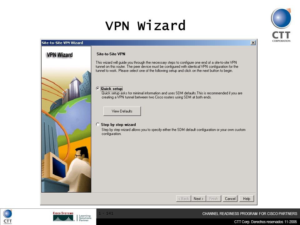 VPN Wizard There are two choices Quick Setup and Step by Step Wizard.