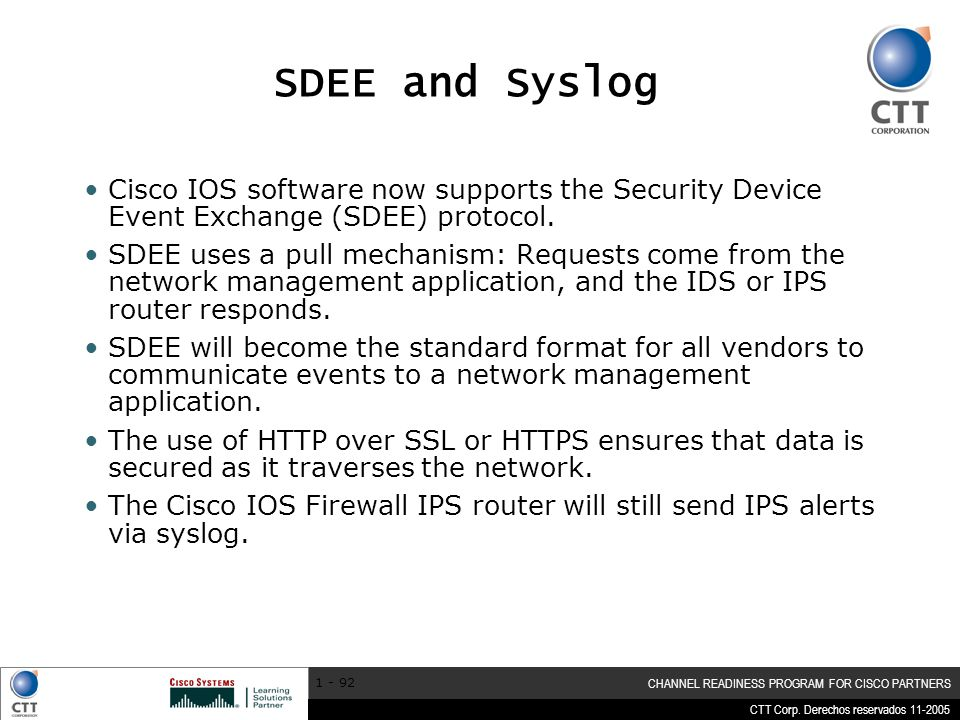 SDEE and Syslog Cisco IOS software now supports the Security Device Event Exchange (SDEE) protocol.
