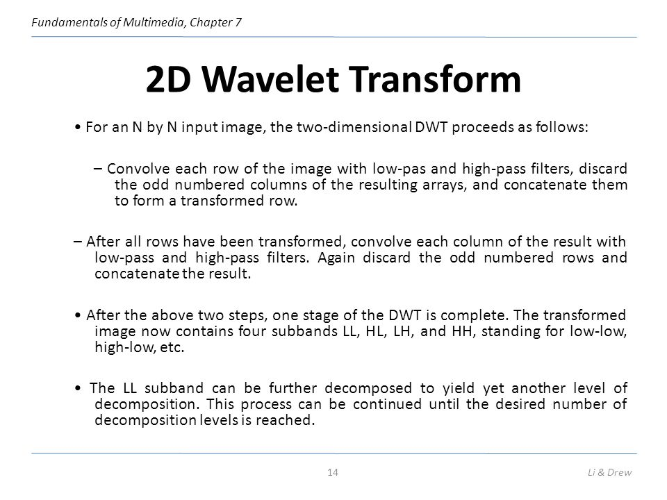 2D Wavelet Transform • For an N by N input image, the two-dimensional DWT proceeds as follows: