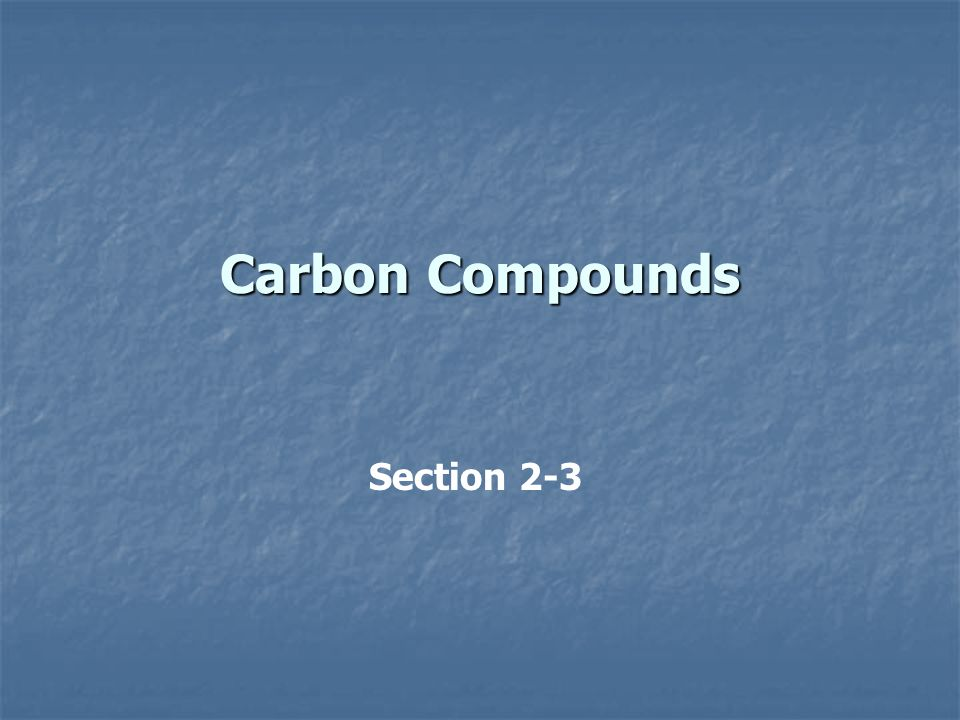 Carbon Compounds Section 2-3