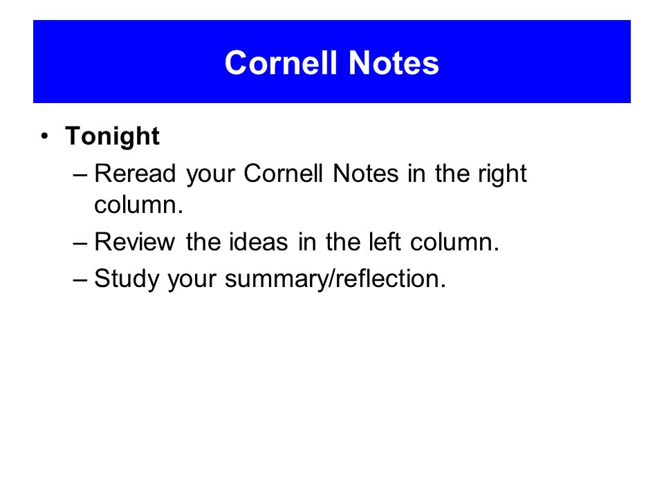 Cornell Notes Tonight Reread your Cornell Notes in the right column.