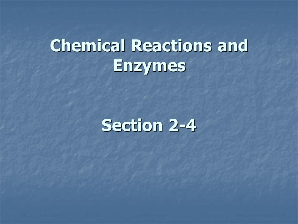 Chemical Reactions and Enzymes Section 2-4