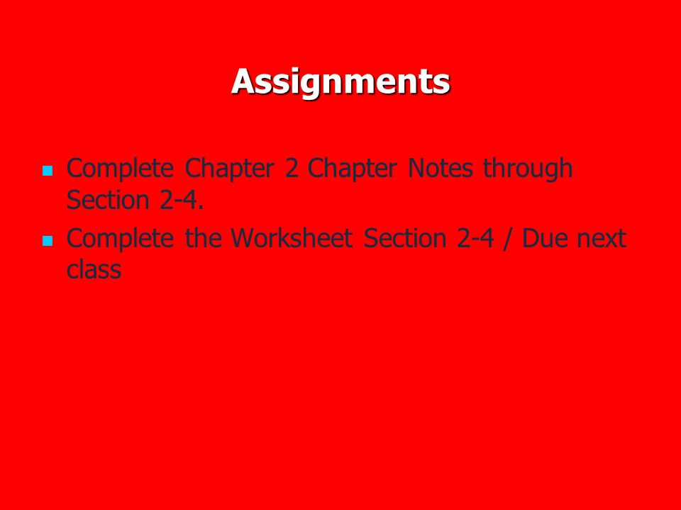 Assignments Complete Chapter 2 Chapter Notes through Section 2-4.