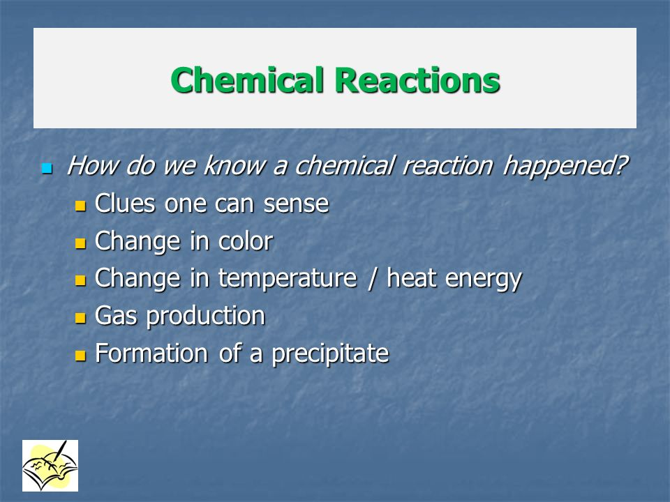 Chemical Reactions How do we know a chemical reaction happened