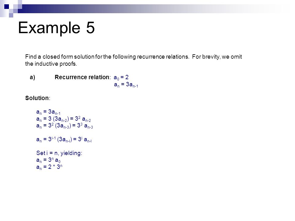Example 5 Find a closed form solution for the following recurrence relations. For brevity, we omit the inductive proofs.