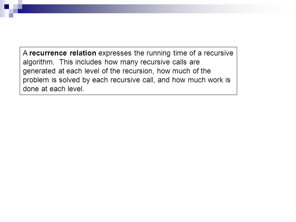 A recurrence relation expresses the running time of a recursive algorithm.
