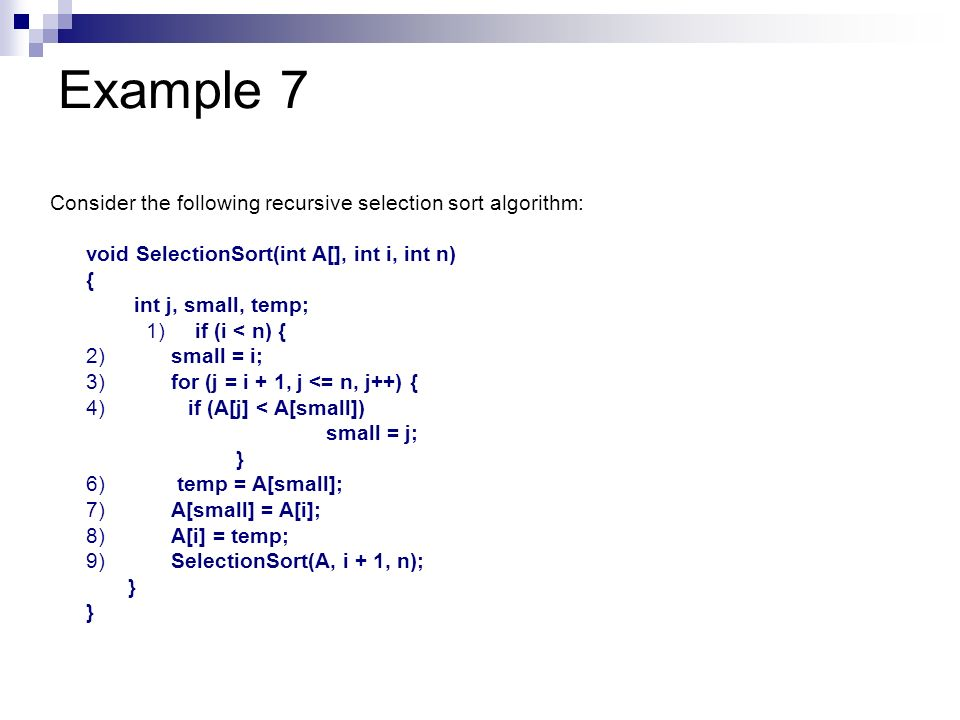 Example 7 Consider the following recursive selection sort algorithm: